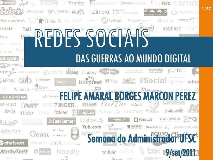 1/37   DAS GUERRAS AO MUNDO DIGITALFELIPE AMARAL BORGES MARCON PEREZ      Semana do Administrador UFSC                    ...