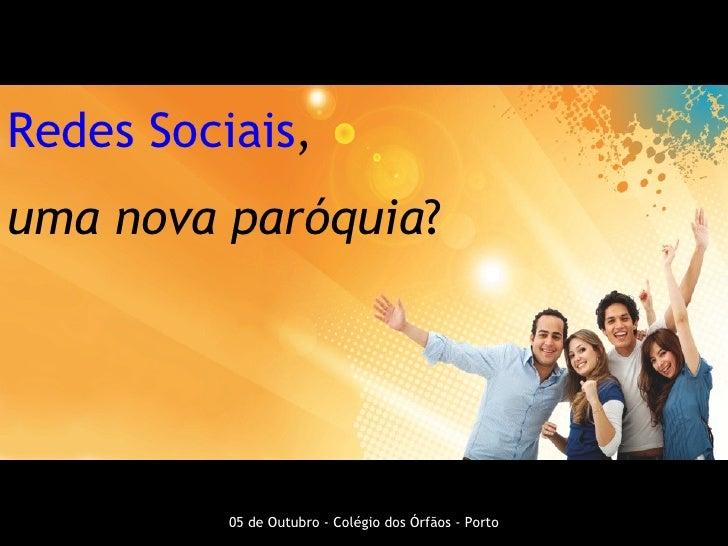 Redes Sociais,uma nova paróquia?          05 de Outubro - Colégio dos Órfãos - Porto