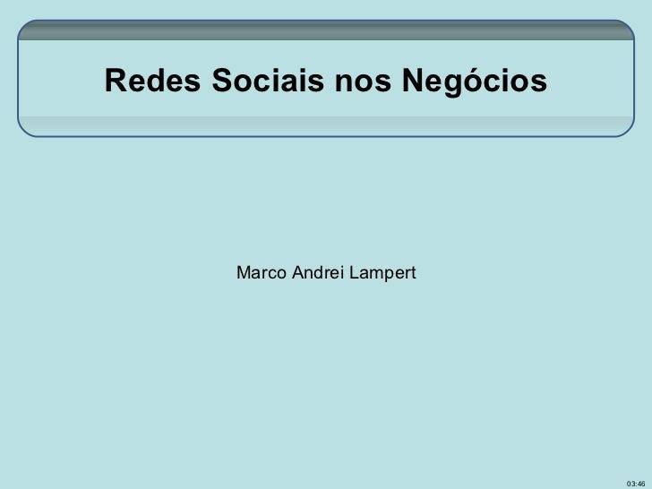 Redes Sociais nos Negócios       Marco Andrei Lampert                              03:46