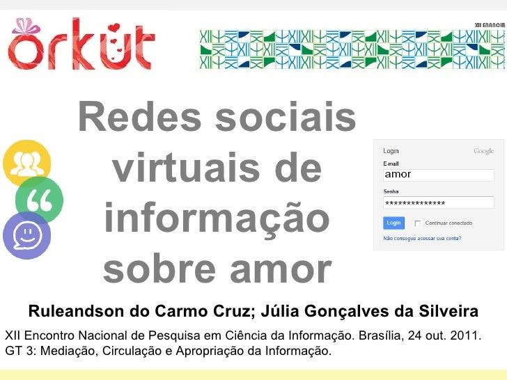 Redes sociais virtuais de informação sobre amor Ruleandson do Carmo Cruz; Júlia Gonçalves da Silveira XII Encontro Naciona...