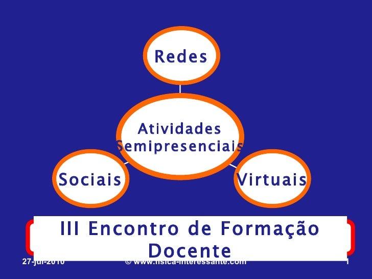 Redes                Atividades              Semipresenciais     Sociais                     Virtuais          III Encontr...