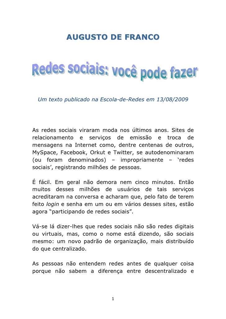 AUGUSTO DE FRANCO       Um texto publicado na Escola-de-Redes em 13/08/2009     As redes sociais viraram moda nos últimos ...