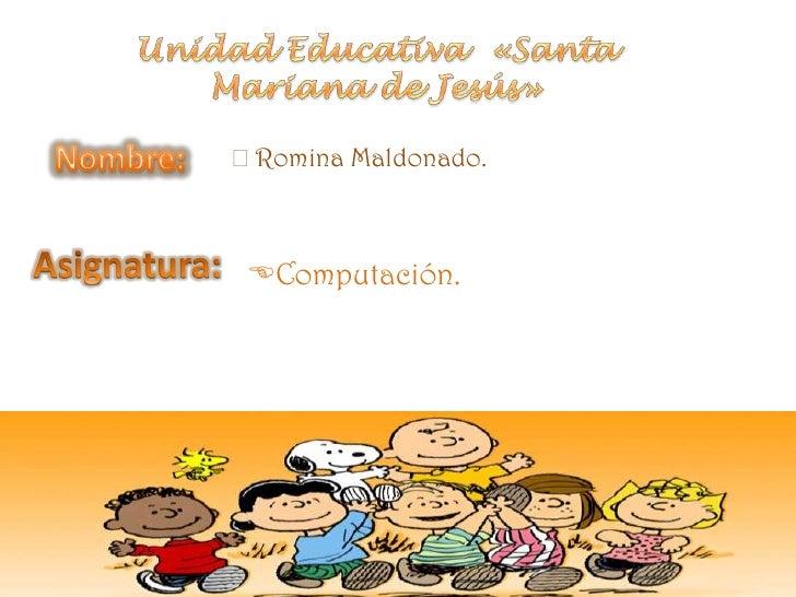 Unidad Educativa  «Santa Mariana de Jesús»<br />Nombre:<br /><ul><li>Romina Maldonado.</li></ul>Asignatura: <br /><ul><li>...