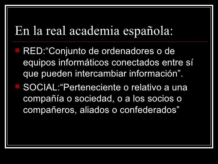 """En la real academia española: <ul><li>RED:""""Conjunto de ordenadores o de equipos informáticos conectados entre sí que puede..."""