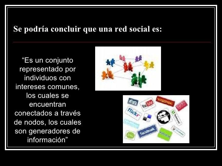 """Se podría concluir que una red social es: <ul><li>"""" Es un conjunto representado por individuos con intereses comunes, los ..."""