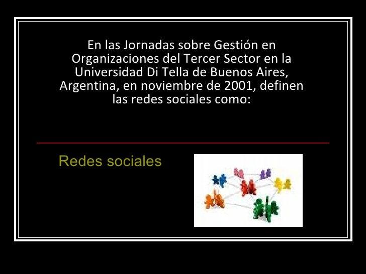 En las Jornadas sobre Gestión en Organizaciones del Tercer Sector en la Universidad Di Tella de Buenos Aires, Argentina, e...