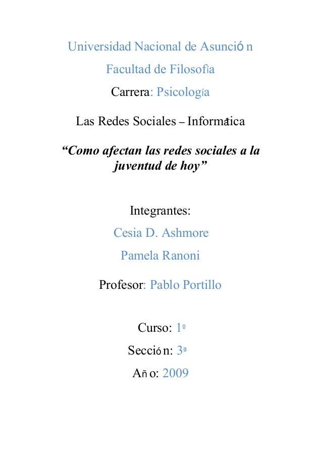 """Universidad Nacional de Asunció n Facultad de Filosofía Carrera: Psicología Las Redes Sociales – Informática """"Como afectan..."""