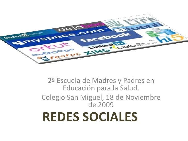 2ª Escuela de Madres y Padres en Educación para la Salud. <br />Colegio San Miguel, 18 de Noviembre de 2009<br />REDES SOC...