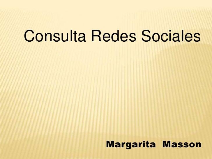 Margarita  Masson<br />Consulta Redes Sociales<br />