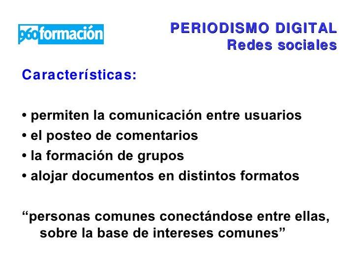 PERIODISMO DIGITAL Redes sociales <ul><li>Características:  </li></ul><ul><li>•  permiten la comunicación entre usuarios <...