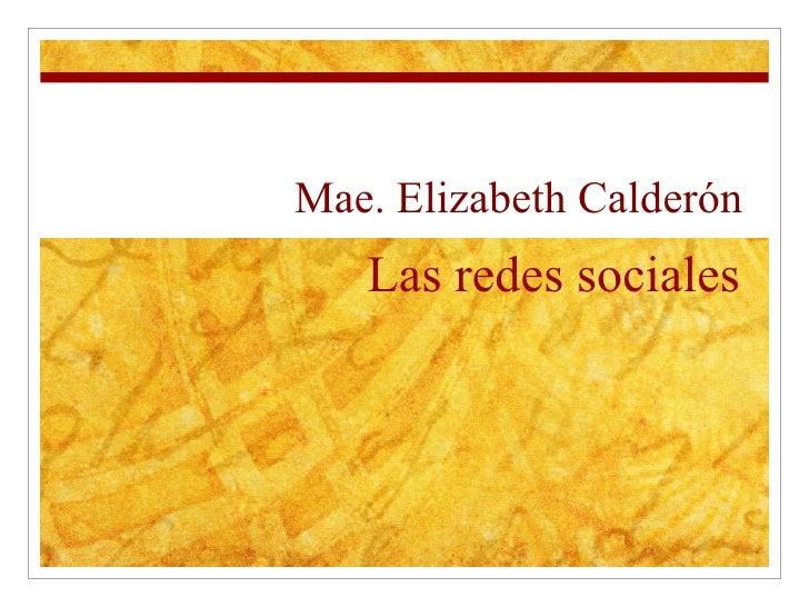 Las redes sociales Mae. Elizabeth Calder ón