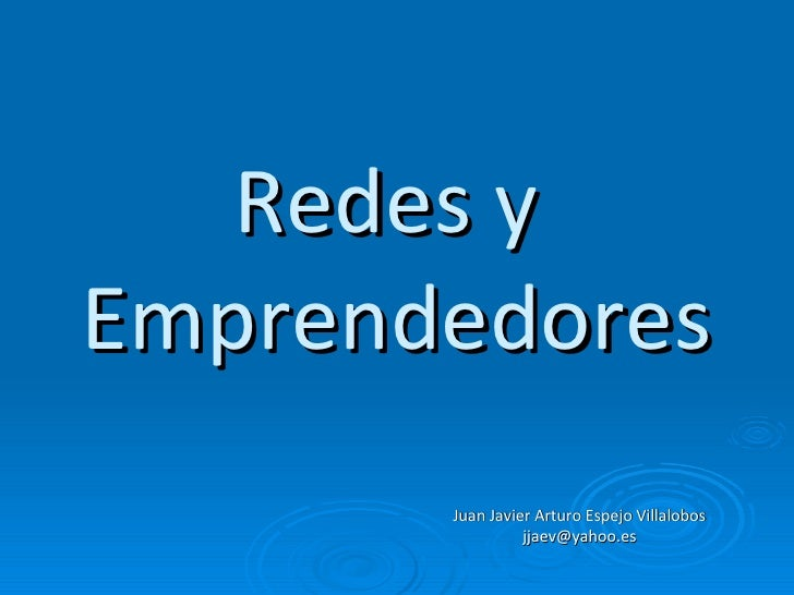 Redes y  Emprendedores Juan Javier Arturo Espejo Villalobos [email_address]