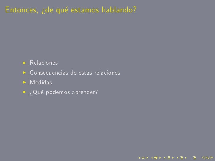 Entonces, ¿de qu´ estamos hablando?                 e           Relaciones       Consecuencias de estas relaciones       M...