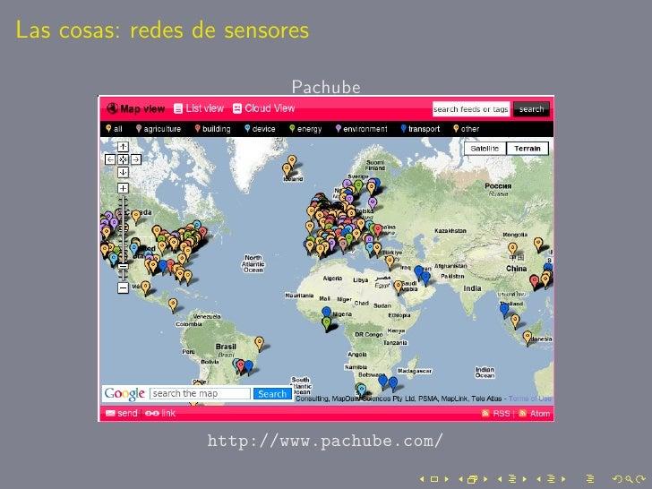 Las cosas: redes de sensores                            Pachube                       http://www.pachube.com/