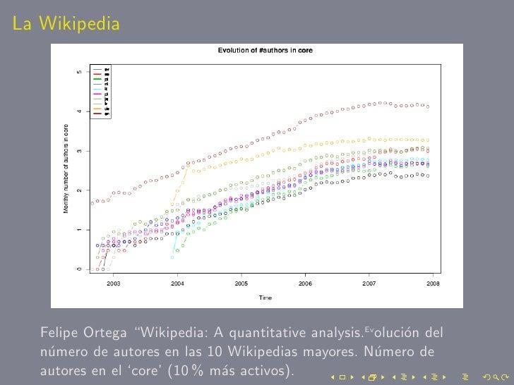 "La Wikipedia        Felipe Ortega ""Wikipedia: A quantitative analysis.Evoluci´n del                                       ..."
