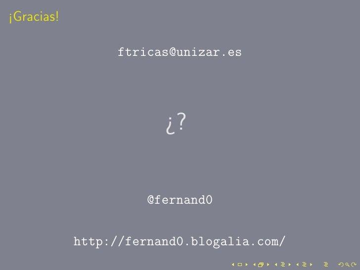 ¡Gracias!                   ftricas@unizar.es                             ¿?                        @fernand0             ...