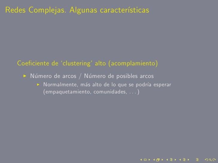Redes Complejas. Algunas caracter´                                  ısticas        Coeficiente de 'clustering' alto (acompl...