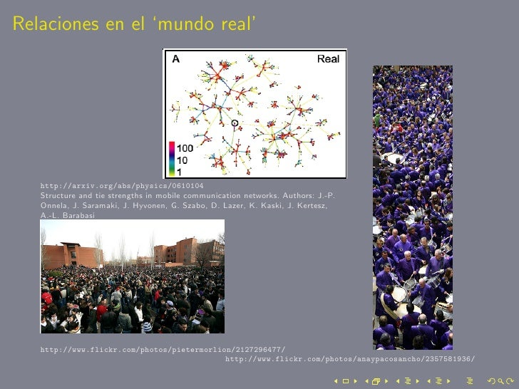 Relaciones en el 'mundo real'        http://arxiv.org/abs/physics/0610104    Structure and tie strengths in mobile communi...