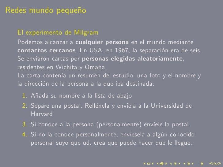 Redes mundo peque˜o                  n    El experimento de Milgram   Podemos alcanzar a cualquier persona en el mundo med...