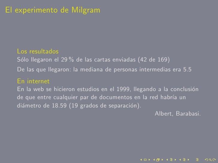 El experimento de Milgram       Los resultados    S´lo llegaron el 29 % de las cartas enviadas (42 de 169)     o    De las...