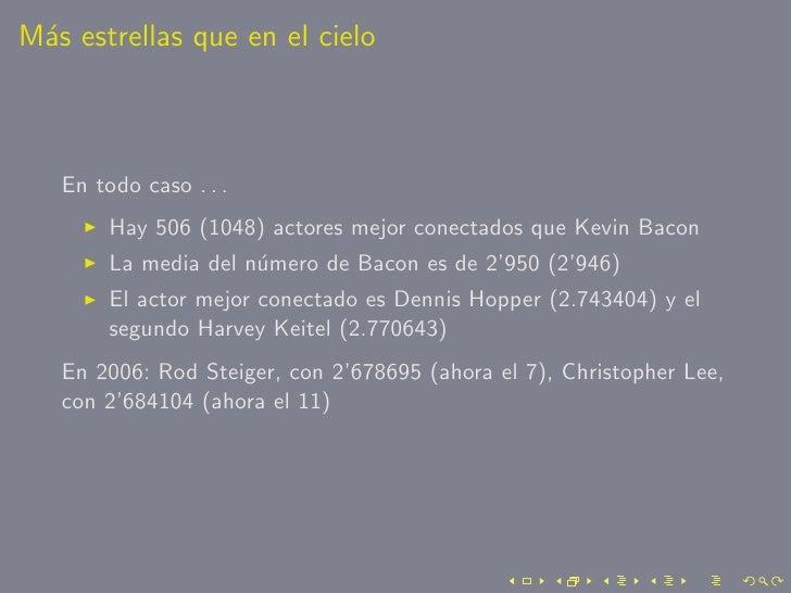 M´s estrellas que en el cielo  a       En todo caso . . .         Hay 506 (1048) actores mejor conectados que Kevin Bacon ...