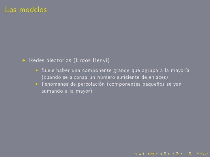 Los modelos           Redes aleatorias (Erd¨s-Renyi)                            o           Suele haber una componente gra...