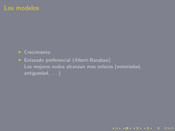 Los modelos           Crecimiento       Enlazado preferencial (Albert-Barabasi)       Los mejores nodos alcanzan mas enlac...