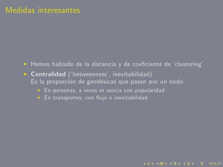 Medidas interesantes           Hemos hablado de la distancia y de coeficiente de 'clustering'       Centralidad ('betweenne...