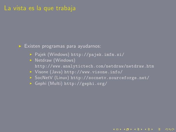La vista es la que trabaja            Existen programas para ayudarnos:            Pajek (Windows) http://pajek.imfm.si/  ...