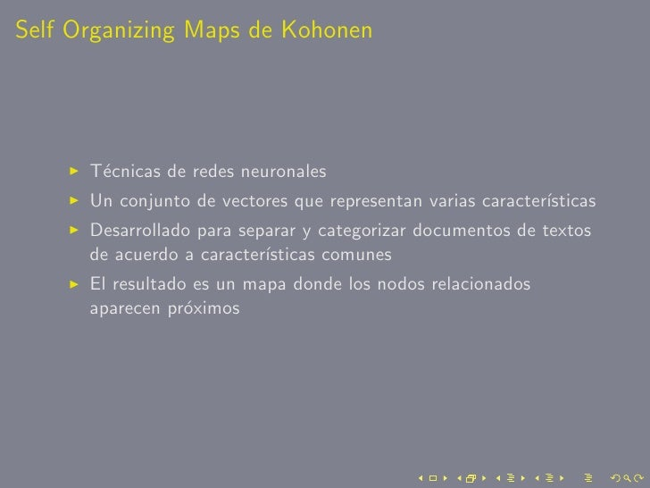 Self Organizing Maps de Kohonen           T´cnicas de redes neuronales        e       Un conjunto de vectores que represen...