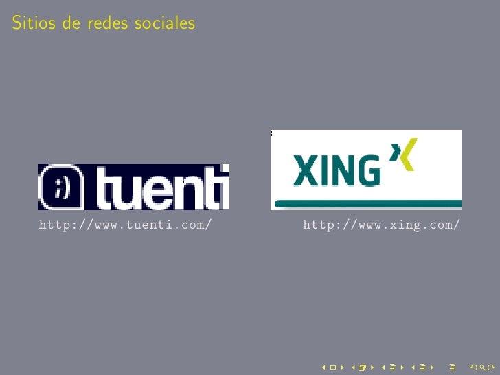 Sitios de redes sociales        http://www.tuenti.com/   http://www.xing.com/
