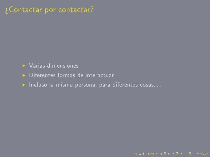 ¿Contactar por contactar?           Varias dimensiones       Diferentes formas de interactuar       Incluso la misma perso...