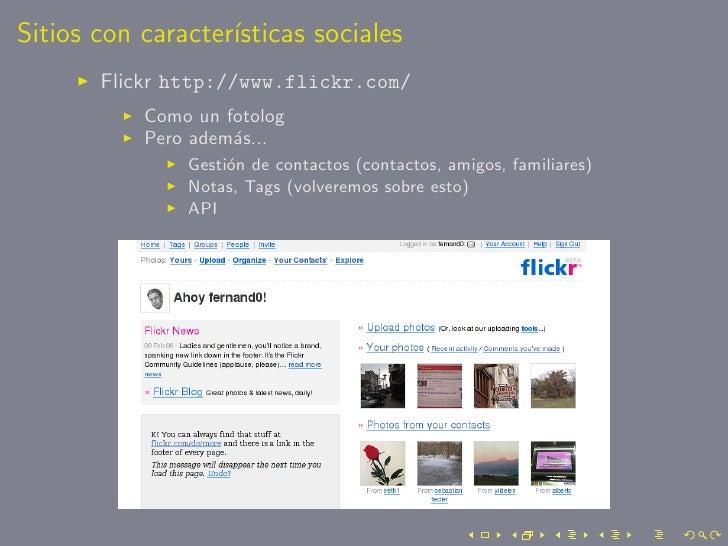Sitios con caracter´                    ısticas sociales        Flickr http://www.flickr.com/            Como un fotolog  ...