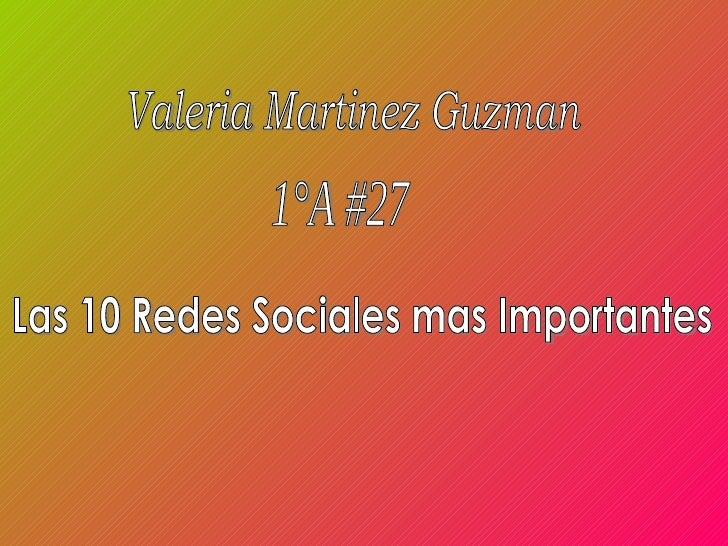 Valeria Martinez Guzman  1°A #27  Las 10 Redes Sociales mas Importantes