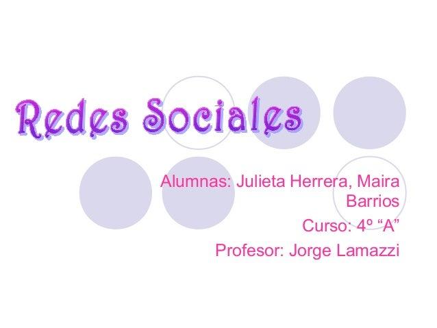 """Alumnas: Julieta Herrera, Maira Barrios Curso: 4º """"A"""" Profesor: Jorge Lamazzi"""