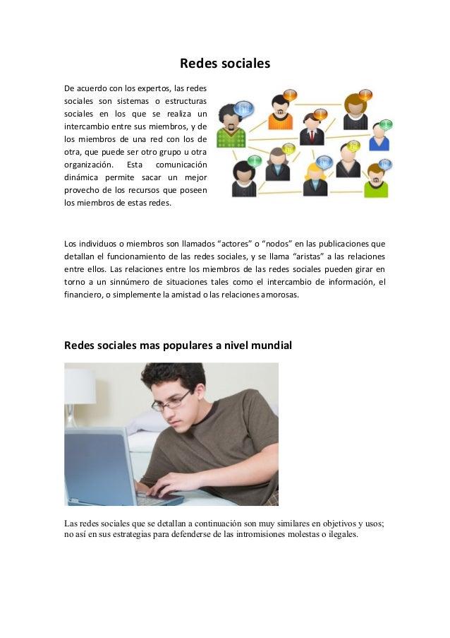 Redes sociales De acuerdo con los expertos, las redes sociales son sistemas o estructuras sociales en los que se realiza u...