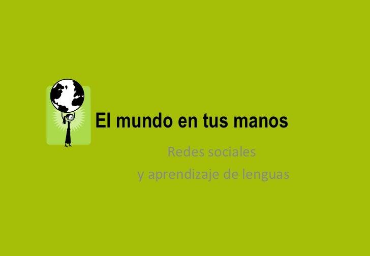 Redes sociales  y aprendizaje de lenguas El mundo en tus manos