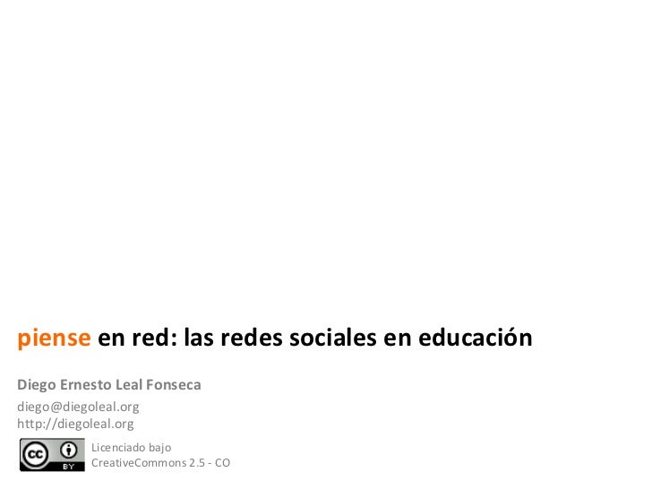 Licenciado bajo  CreativeCommons 2.5 - CO Diego Ernesto Leal Fonseca [email_address] http://diegoleal.org piense  en red: ...