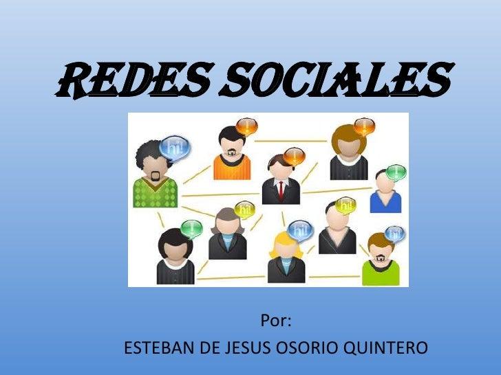 REDES SOCIALES<br />Por: <br />ESTEBAN DE JESUS OSORIO QUINTERO<br />