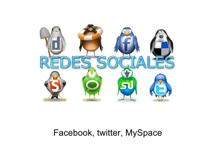 Facebook, twitter, MySpace