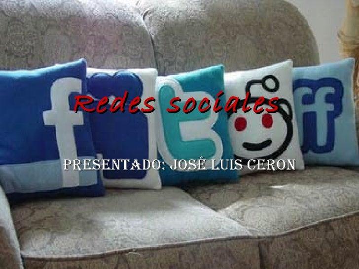 Redes sociales   Presentado: José Luis Ceron