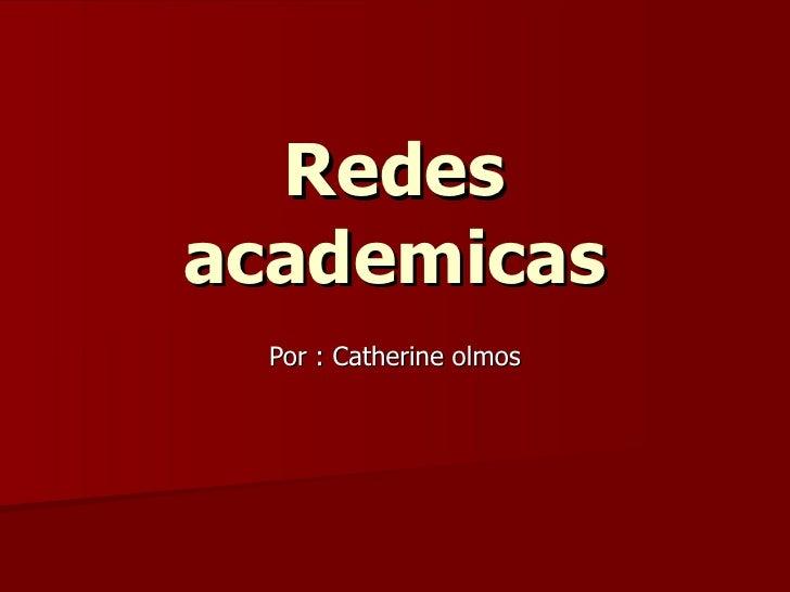 Redes academicas Por : Catherine olmos