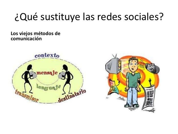 ¿Qué sustituye las redes sociales?Los viejos métodos decomunicación