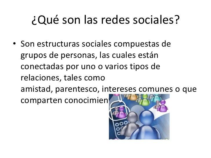 ¿Qué son las redes sociales?• Son estructuras sociales compuestas de  grupos de personas, las cuales están  conectadas por...