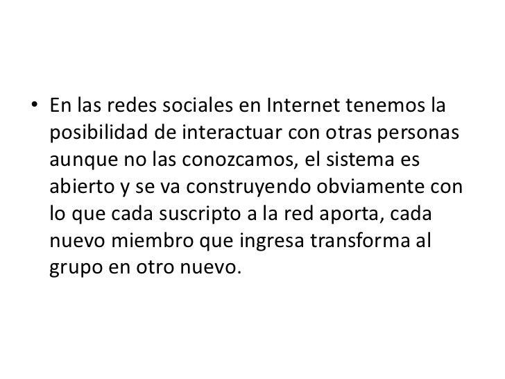 • En las redes sociales en Internet tenemos la  posibilidad de interactuar con otras personas  aunque no las conozcamos, e...