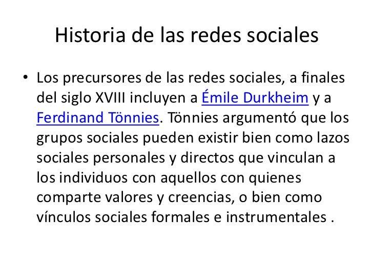 Historia de las redes sociales• Los precursores de las redes sociales, a finales  del siglo XVIII incluyen a Émile Durkhei...