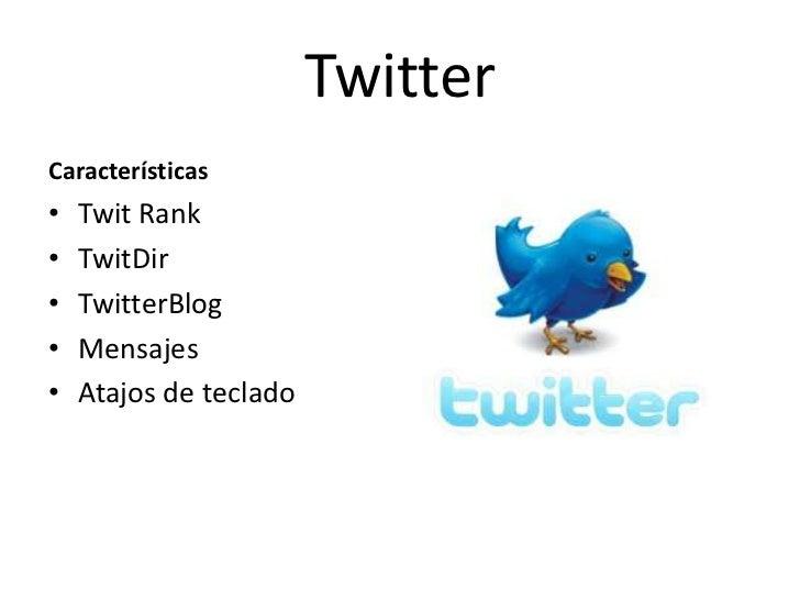 TwitterCaracterísticas•   Twit Rank•   TwitDir•   TwitterBlog•   Mensajes•   Atajos de teclado