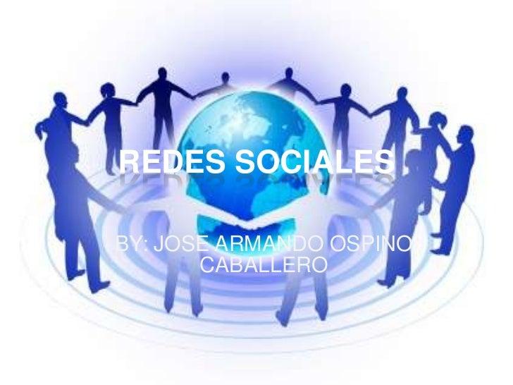 REDES SOCIALESBY: JOSE ARMANDO OSPINO       CABALLERO