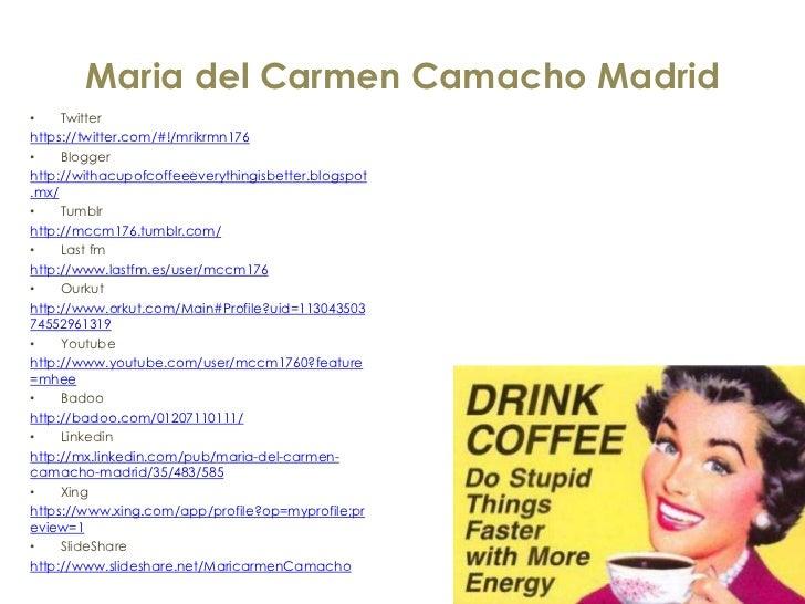 Maria del Carmen Camacho Madrid•    Twitterhttps://twitter.com/#!/mrikrmn176•    Bloggerhttp://withacupofcoffeeeverythingi...
