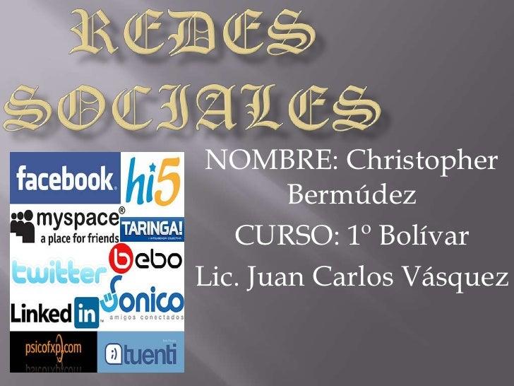 NOMBRE: Christopher        Bermúdez   CURSO: 1º BolívarLic. Juan Carlos Vásquez